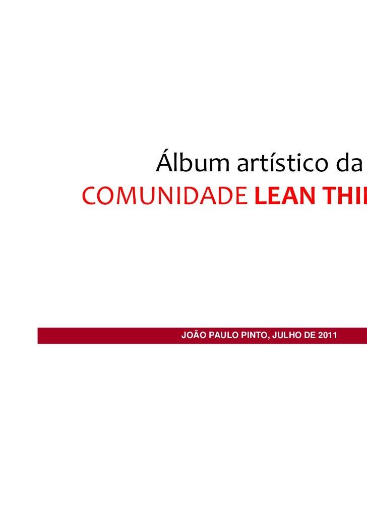 Álbum artístico daCOMUNIDADE LEAN THINKING      JOÃO PAULO PINTO, JULHO DE 2011