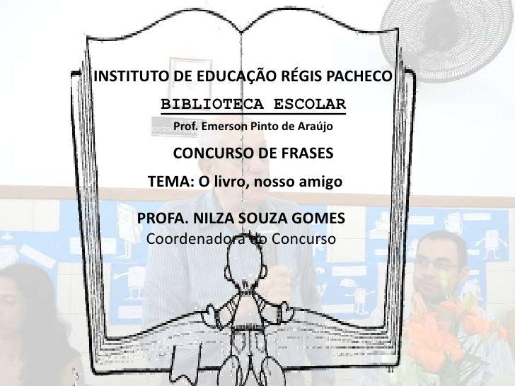 INSTITUTO DE EDUCAÇÃO RÉGIS PACHECO       BIBLIOTECA ESCOLAR         Prof. Emerson Pinto de Araújo         CONCURSO DE FRA...