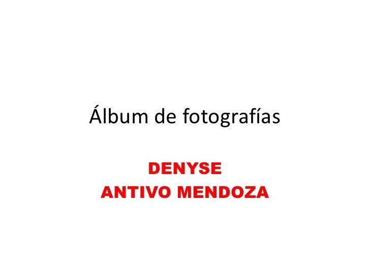 Álbum de fotografías     DENYSE ANTIVO MENDOZA