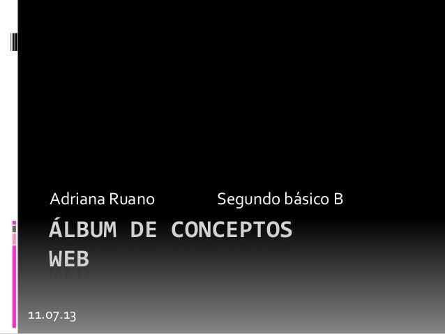 ÁLBUM DE CONCEPTOS WEB Adriana Ruano Segundo básico B 11.07.13