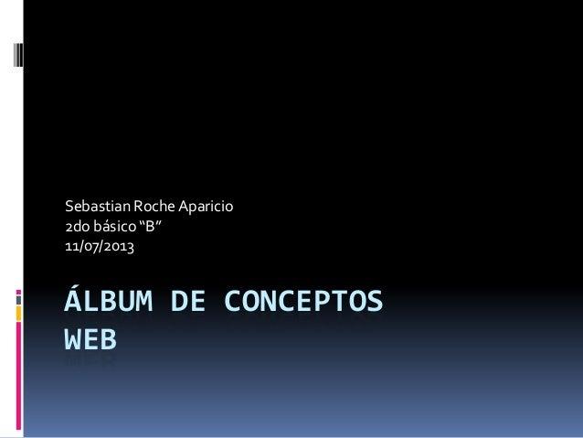 """ÁLBUM DE CONCEPTOS WEB Sebastian Roche Aparicio 2do básico """"B"""" 11/07/2013"""