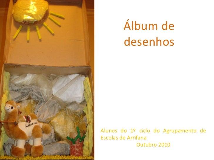 Álbum de desenhos Alunos do 1º ciclo do Agrupamento de Escolas de Arrifana Outubro 2010