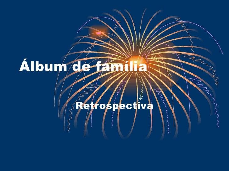 Álbum de família Retrospectiva