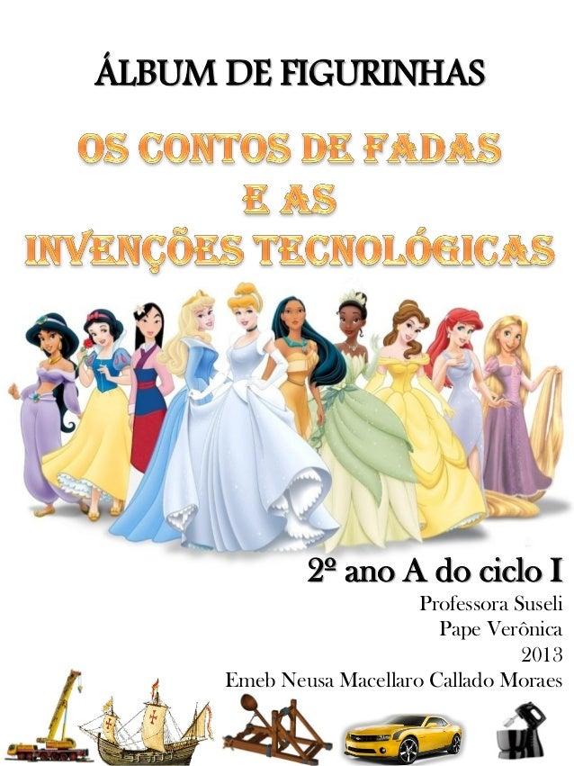 ÁLBUM DE FIGURINHAS  2º ano A do ciclo I Professora Suseli Pape Verônica 2013 Emeb Neusa Macellaro Callado Moraes