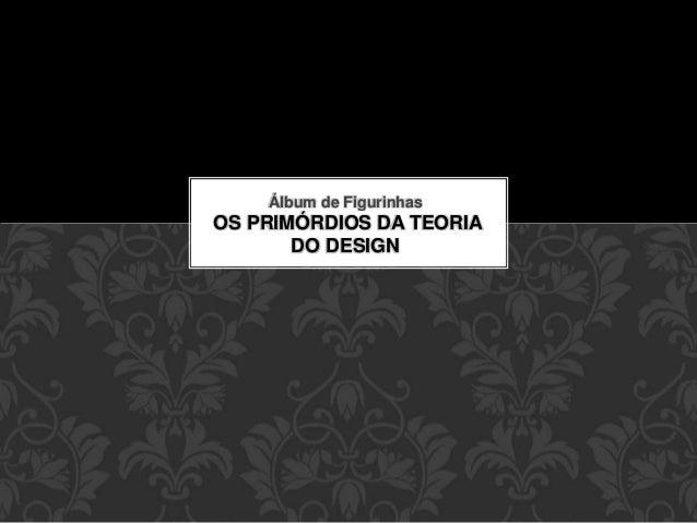 Álbum de Figurinhas OS PRIMÓRDIOS DA TEORIA DO DESIGN