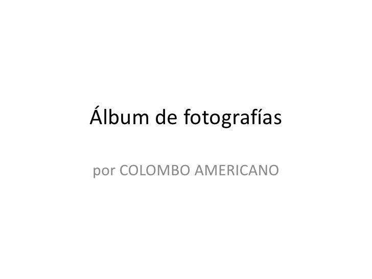 Álbum de fotografías<br />por COLOMBO AMERICANO<br />