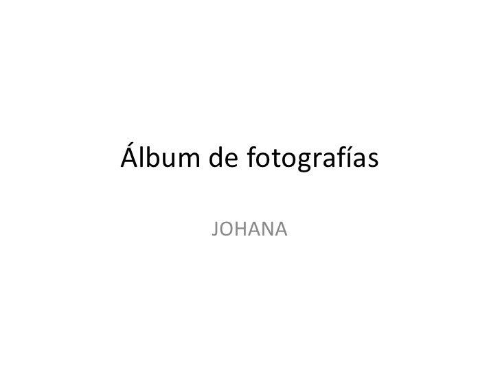 Álbum de fotografías<br />JOHANA<br />