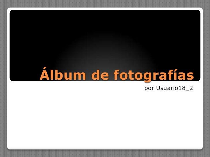 Álbum de fotografías<br />por Usuario18_2<br />