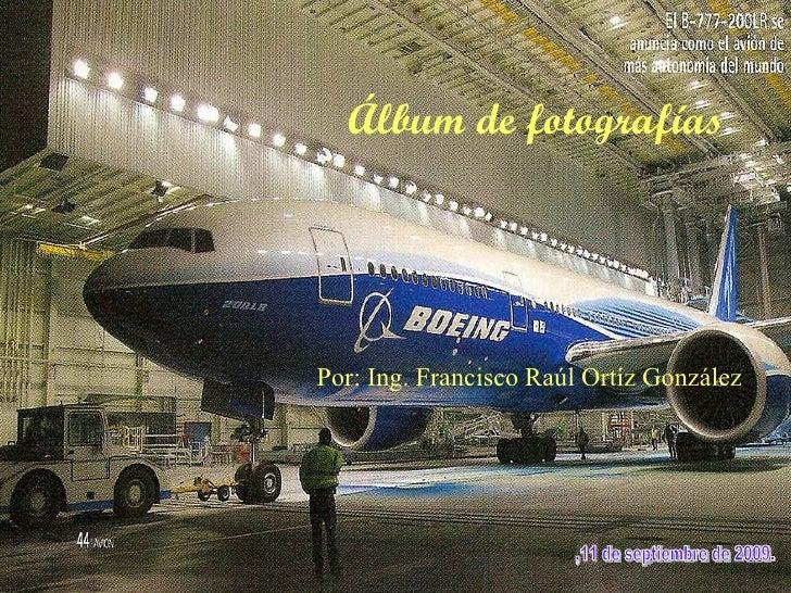 Álbum de fotografías Por: Ing. Francisco Raúl Ortíz González ,11 de septiembre de 2009.