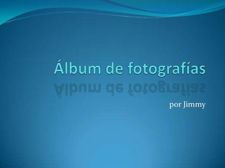 Álbum de fotografías<br />por Jimmy<br />