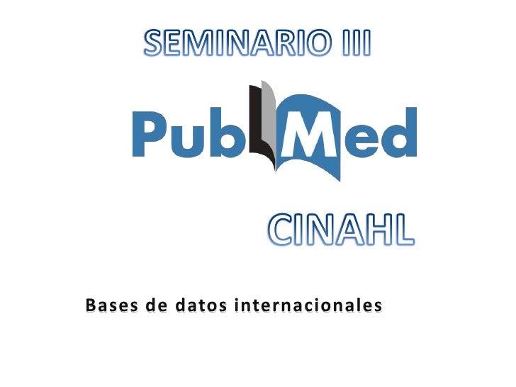 SEMINARIO III<br />CINAHL<br />Bases de datos internacionales<br />