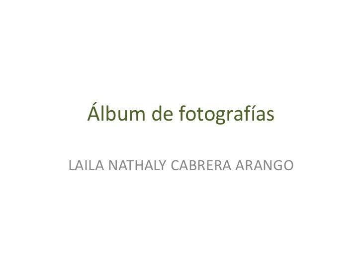 Álbum de fotografías<br />LAILA NATHALY CABRERA ARANGO<br />