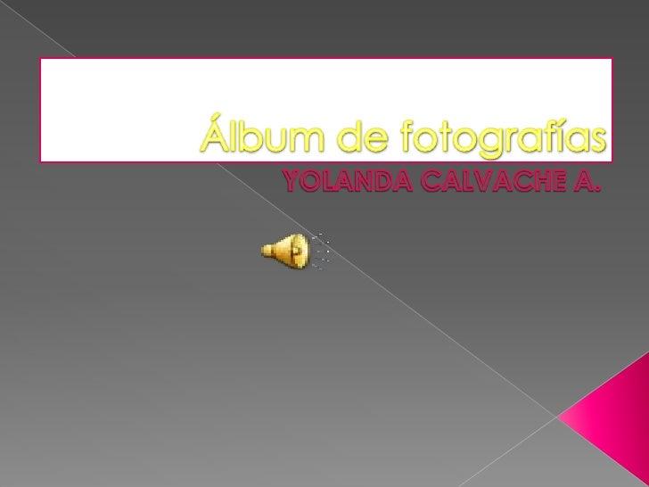 Álbum de fotografías<br />YOLANDA CALVACHE A.<br />