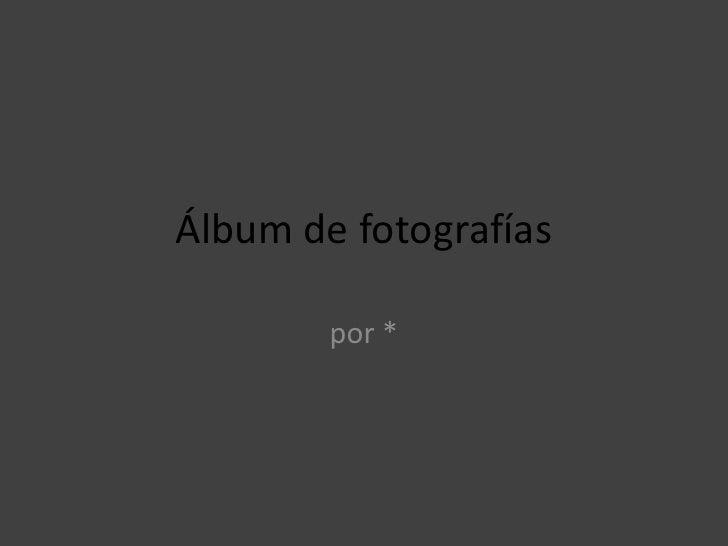 Álbum de fotografías          por *