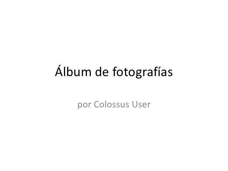 Álbum de fotografías<br />por Colossus User<br />
