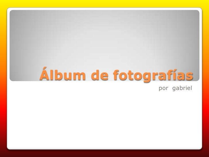 Álbum de fotografías<br />por  gabriel<br />