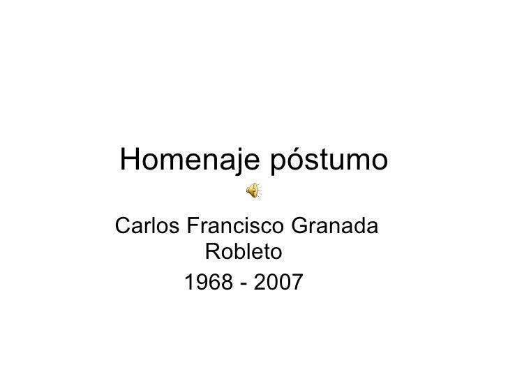 Homenaje póstumo Carlos Francisco Granada Robleto 1968 - 2007