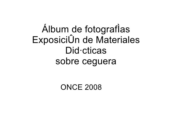 Álbum de fotografías Exposición de Materiales Didácticas sobre ceguera ONCE 2008
