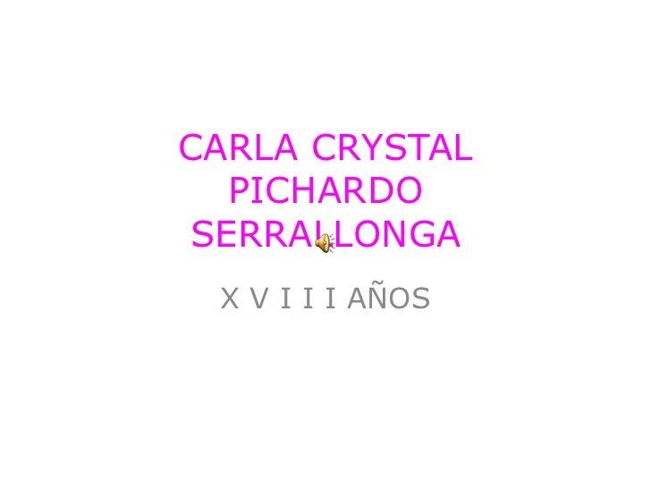 CARLA CRYSTALPICHARDOSERRALLONGA<br />X V I II AÑOS<br />
