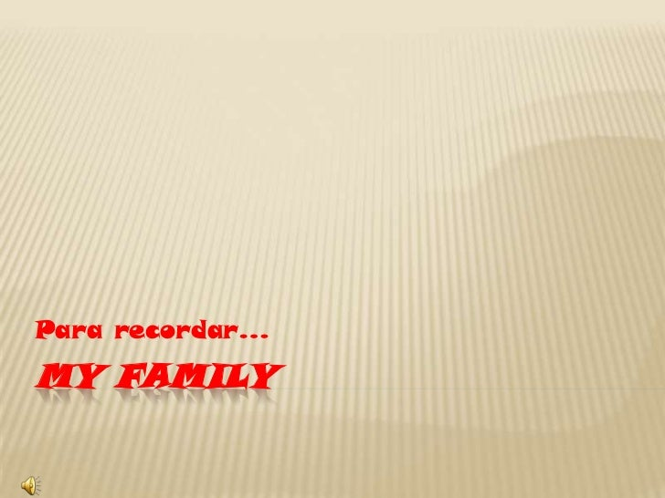 MY FAMILY<br />Para recordar…<br />