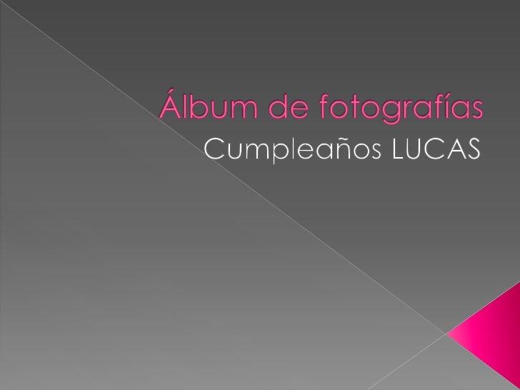 Álbum de fotografías<br />Cumpleaños LUCAS<br />
