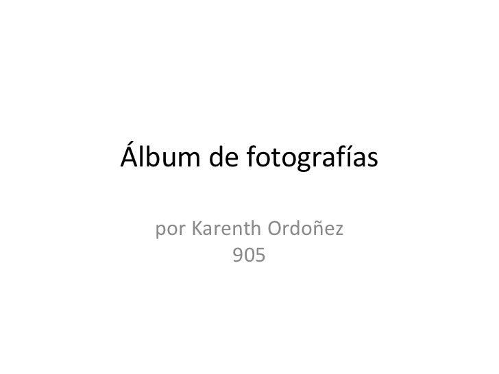Álbum de fotografías<br />por Karenth Ordoñez905<br />