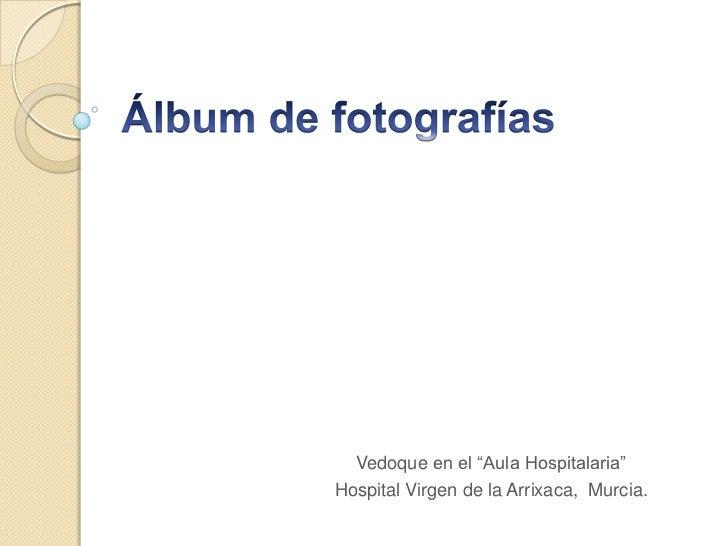 """Vedoque en el """"Aula Hospitalaria""""Hospital Virgen de la Arrixaca, Murcia."""