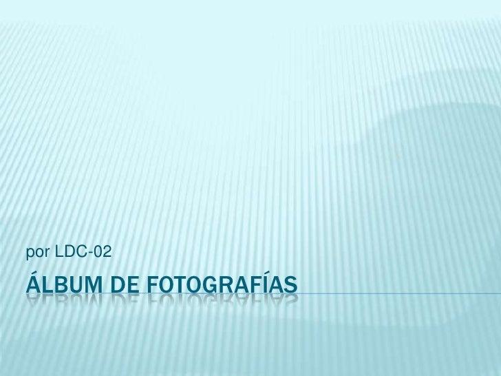 por LDC-02ÁLBUM DE FOTOGRAFÍAS