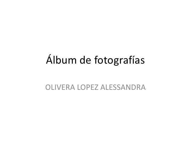Álbum de fotografíasOLIVERA LOPEZ ALESSANDRA