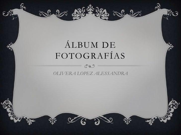 ÁLBUM DEFOTOGRAFÍASOLIVERA LOPEZ ALESSANDRA