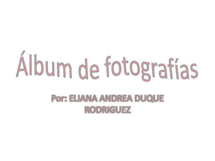 Por: ELIANA ANDREA DUQUE         RODRIGUEZ