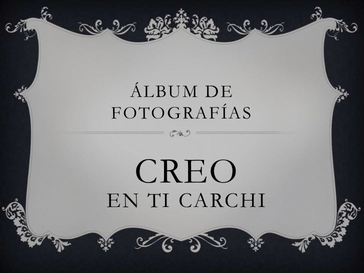 ÁLBUM DEFOTOGRAFÍAS  CREOEN TI CARCHI