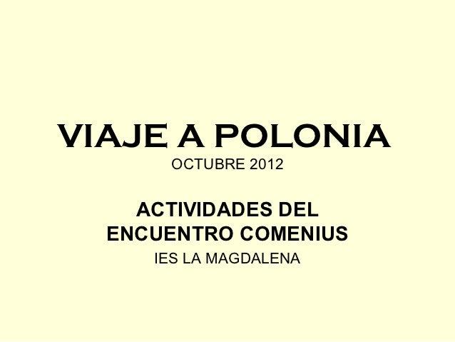 VIAJE A POLONIA      OCTUBRE 2012    ACTIVIDADES DEL  ENCUENTRO COMENIUS     IES LA MAGDALENA