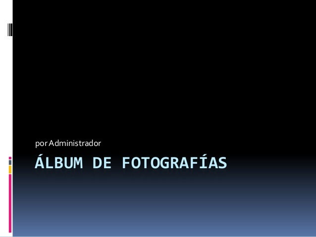 por AdministradorÁLBUM DE FOTOGRAFÍAS