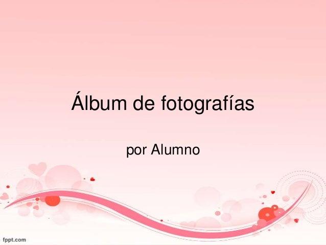 Álbum de fotografíaspor Alumno
