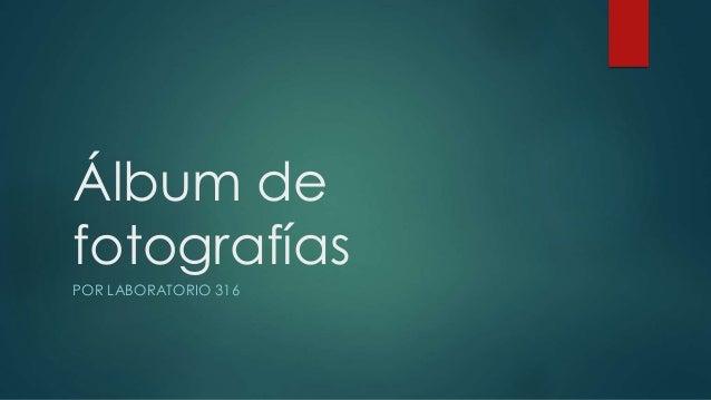 Álbum de fotografías POR LABORATORIO 316
