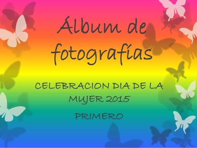 Álbum de fotografías CELEBRACION DIA DE LA MUJER 2015 PRIMERO