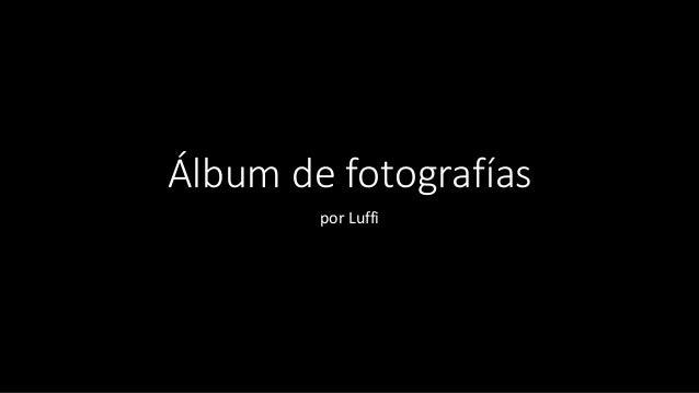 Álbum de fotografías por Luffi