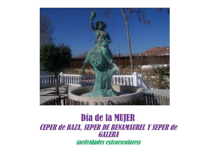 Álbum de fotografías              Día de la MUJERCEPER de BAZA, SEPER DE BENAMAUREL Y SEPER de                   GALERA   ...