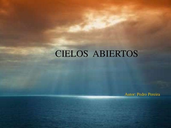 CIELOS  ABIERTOS<br />Autor: Pedro Pereira<br />