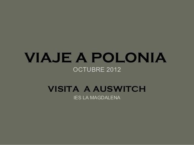 VIAJE A POLONIA      OCTUBRE 2012  VISITA A AUSWITCH      IES LA MAGDALENA