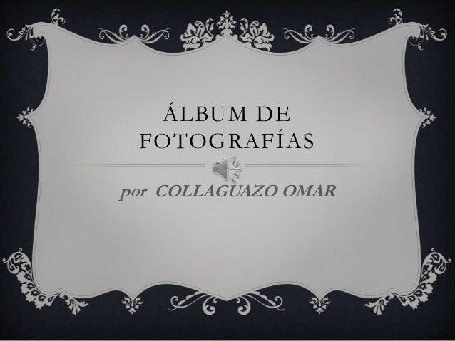 ÁLBUM DE FOTOGRAFÍASpor COLLAGUAZO OMAR