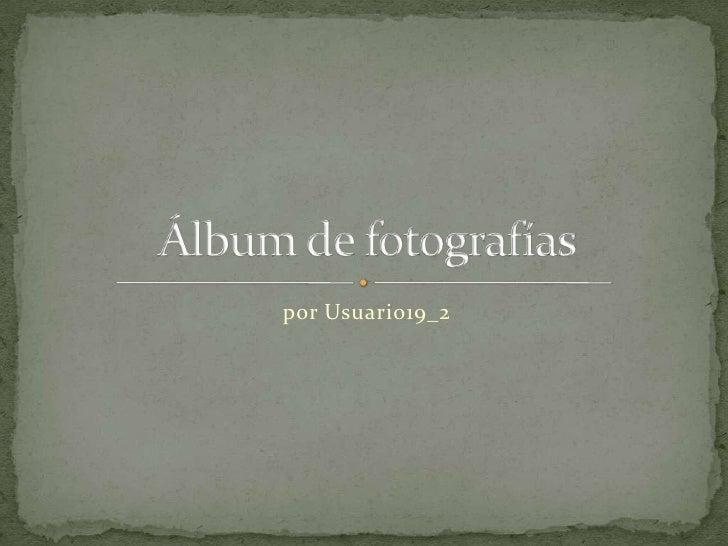 por Usuario19_2<br />Álbum de fotografías<br />