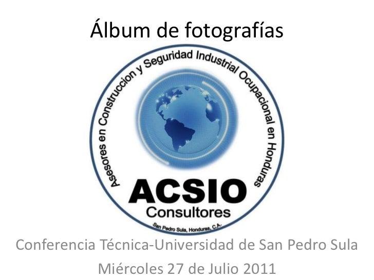 Álbum de fotografías<br />Conferencia Técnica-Universidad de San Pedro Sula<br />Miércoles 27 de Julio 2011<br />