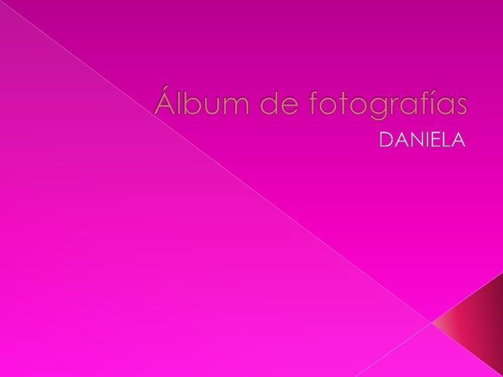Álbum de fotografías<br />DANIELA  <br />