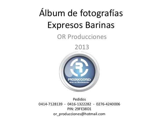 Álbum de fotografíasExpresos BarinasOR Producciones2013Pedidos0414-7128139 - 0416-1322282 - 0276-4240006PIN: 29FE38D1or_pr...