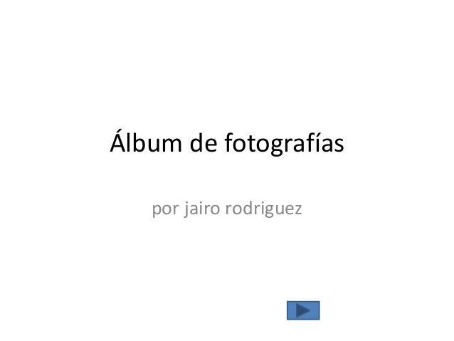 Álbum de fotografías por jairo rodriguez