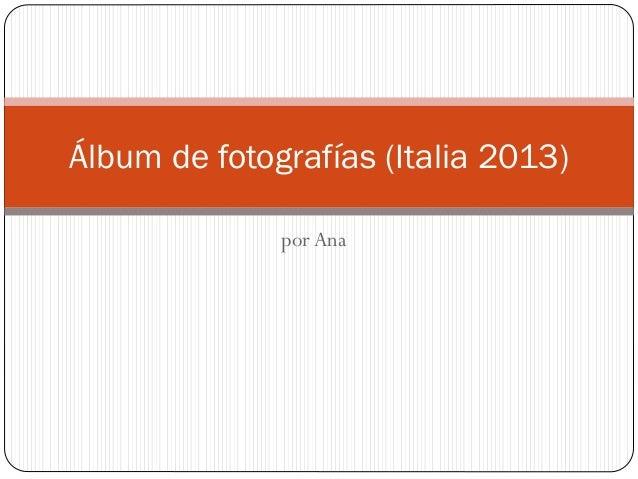 por Ana Álbum de fotografías (Italia 2013)