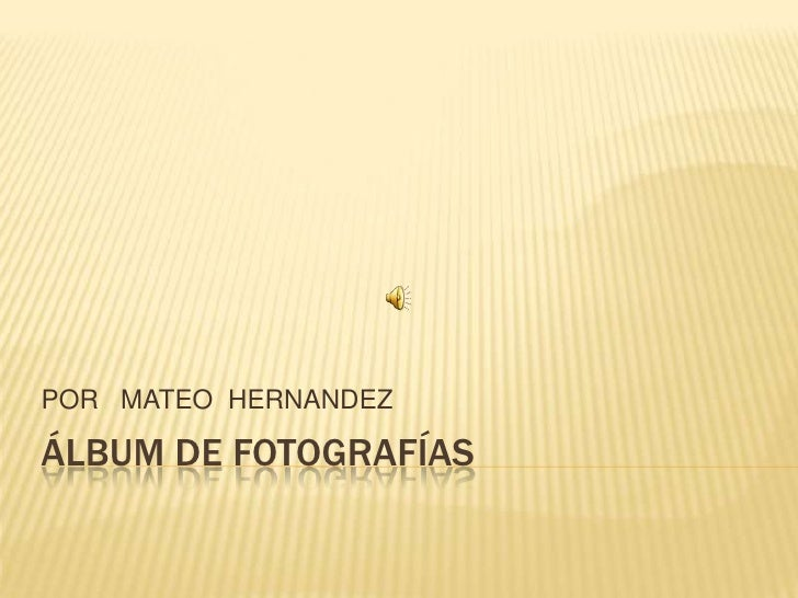 Álbum de fotografías<br />POR   MATEO  HERNANDEZ<br />