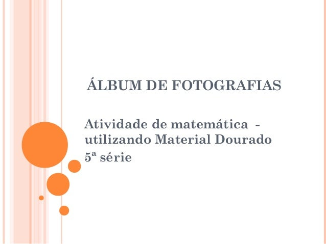 ÁLBUM DE FOTOGRAFIAS Atividade de matemática - utilizando Material Dourado 5ª série